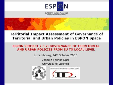 Territorial Impact Assessment of Governance of Territorial and Urban Policies in ESPON Space ESPON PROJECT 2.3.2: GOVERNANCE OF TERRITORIAL AND URBAN POLICIES.