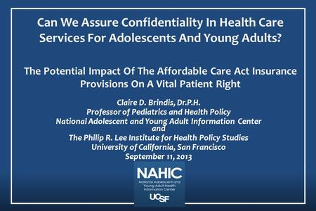 Can We Assure Confidentiality In Health Care Services For Adolescents And Young Adults? The Potential Impact Of The Affordable Care Act Insurance Provisions.