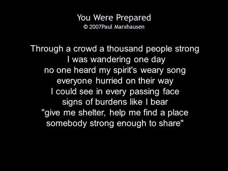 You Were Prepared © 2007 Paul Marxhausen Through a crowd a thousand people strong I was wandering one day no one heard my spirit's weary song everyone.