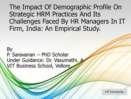 The Impact Of Demographic Profile On Strategic HRM Practices And Its Challenges Faced By HR Managers In IT Firm, India: An Empirical Study. By P. Saravanan.