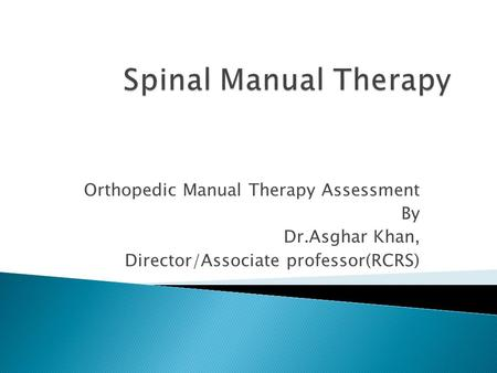 Orthopedic Manual Therapy Assessment By Dr.Asghar Khan, Director/Associate professor(RCRS)