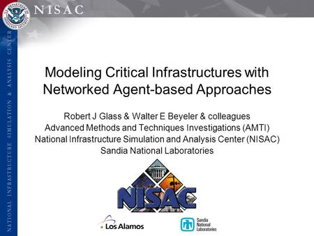 Modeling Critical Infrastructures with Networked Agent-based Approaches Robert J Glass & Walter E Beyeler & colleagues Advanced Methods and Techniques.
