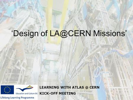 LEARNING WITH CERN KICK-OFF MEETING 'Design of Missions'