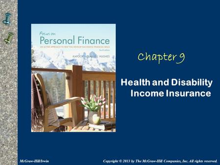 Chapter 9 Health and Disability Income Insurance Copyright © 2013 by The McGraw-Hill Companies, Inc. All rights reserved.McGraw-Hill/Irwin.