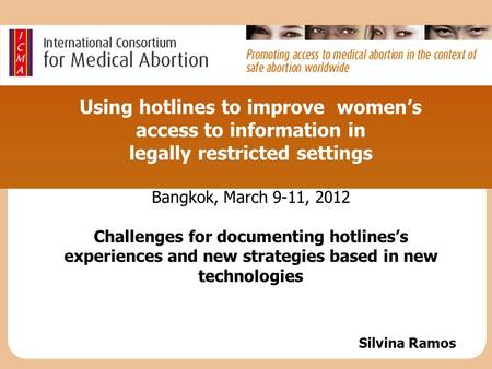 Using hotlines to improve women's access to information in legally restricted settings Bangkok, March 9-11, 2012 Challenges for documenting hotlines's.