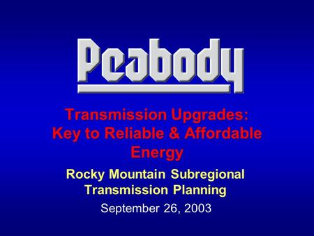 Transmission Upgrades: Key to Reliable & Affordable Energy Rocky Mountain Subregional Transmission Planning September 26, 2003.