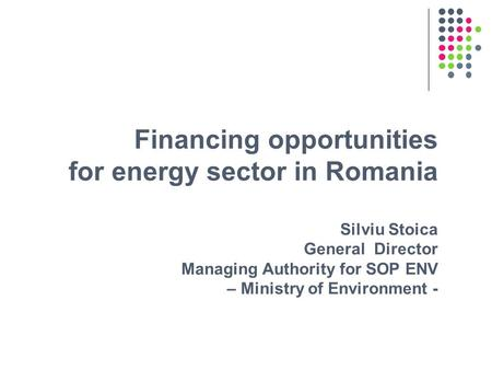 Financing opportunities for energy sector in Romania Silviu Stoica General Director Managing Authority for SOP ENV – Ministry of Environment -