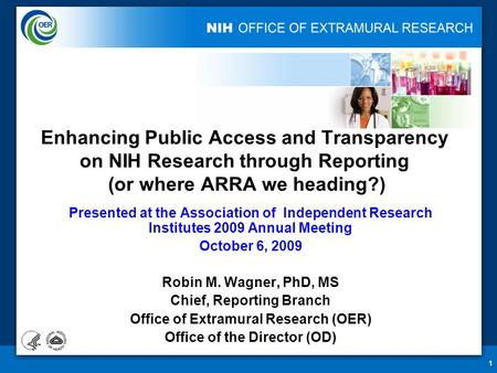 1 Enhancing Public Access and Transparency on NIH Research through Reporting (or where ARRA we heading?) Presented at the Association of Independent Research.