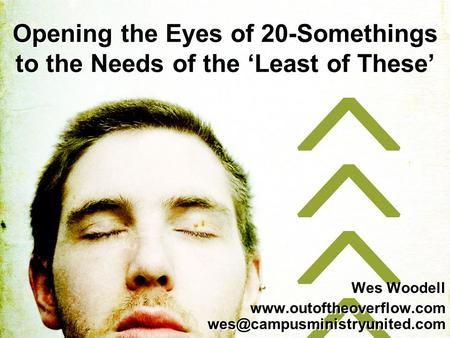 Opening the Eyes of 20-Somethings to the Needs of the 'Least of These' Wes Woodell  Wes Woodell