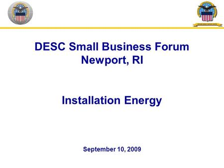 DESC Small Business Forum Newport, RI Installation Energy September 10, 2009.