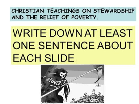 CHRISTIAN TEACHINGS ON STEWARDSHIP AND THE RELIEF OF POVERTY. WRITE DOWN AT LEAST ONE SENTENCE ABOUT EACH SLIDE.