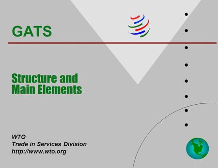 GATS Structure and Main Elements WTO Trade in Services Division