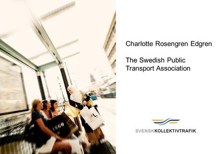 1 09-01-22 Charlotte Rosengren Edgren The Swedish Public Transport Association.