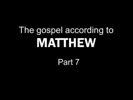 The gospel according to MATTHEW Part 7. M ARK 1 : 12 - 13 The Spirit immediately drove Him out into the wilderness. 13 And He was in the wilderness forty.