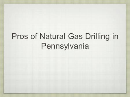 Pros of Natural Gas Drilling in Pennsylvania. Hydraulic Fracturing EPa declares Hydraulic Fracturing safe in 2004 study excluded from safe water act burden.