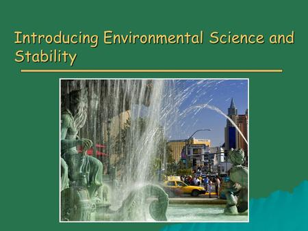 Introducing Environmental Science and Stability. Overview o Human Impacts on The Environment o Population, Resources and the Environment o Environmental.