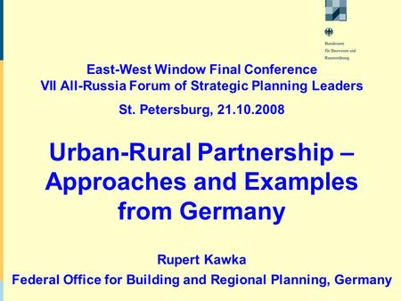 East-West Window Final Conference VII All-Russia Forum of Strategic Planning Leaders St. Petersburg, 21.10.2008 Rupert Kawka Federal Office for Building.