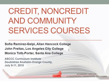 CREDIT, NONCREDIT AND COMMUNITY SERVICES COURSES Sofia Ramirez-Gelpi, Allan Hancock College John Freitas, Los Angeles City College Monica Toth-Porter,