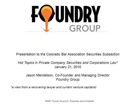 0 Presentation to the Colorado Bar Association Securities Subsection Hot Topics in Private Company Securities and Corporations Law* January 21, 2010 Jason.