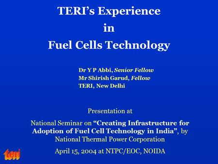 "TERI's Experience in Fuel Cells Technology Presentation at National Seminar on ""Creating Infrastructure for Adoption of Fuel Cell Technology in India"","