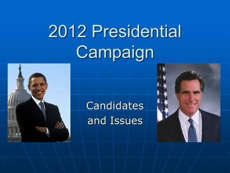 2012 Presidential Campaign Candidates and Issues.