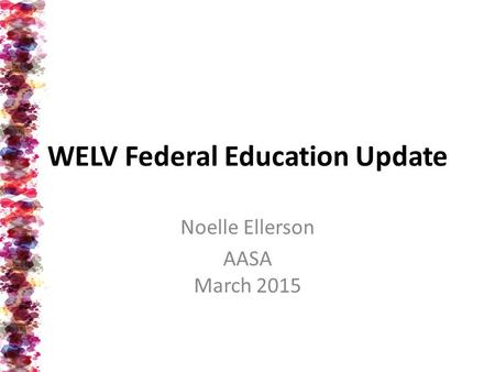 WELV Federal Education Update Noelle Ellerson AASA March 2015.