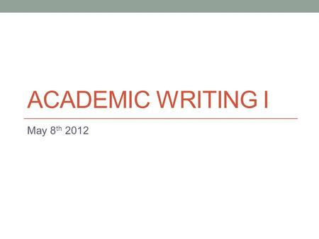 ACADEMIC WRITING I May 8 th 2012. Today Continue business writing (writing a business letter) Information for Paper 4.