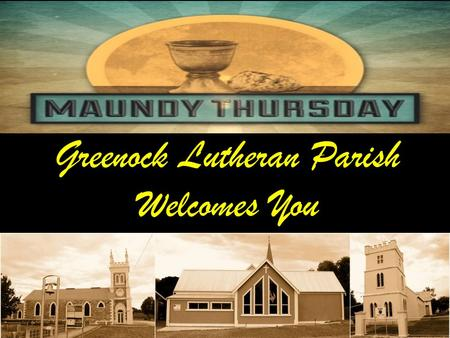 Greenock Lutheran Parish Welcomes You. OPENING P: In the name of the Father and of the Son  and of the Holy Spirit. C: Amen.