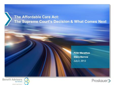 The Affordable Care Act: The Supreme Court's Decision & What Comes Next Peter Marathas Stacy Barrow July 2, 2012.