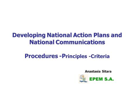 Developing National Action Plans and National Communications Developing National Action Plans and National Communications Procedures -P rinciples -Criteria.