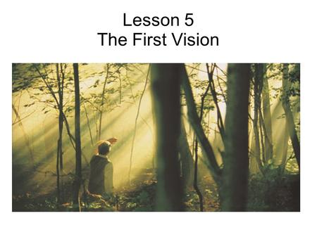 "Lesson 5 The First Vision. Why do you think Joseph Smith is reading the Bible? "" If any of you lack wisdom, let him ask of God, that giveth to all men."