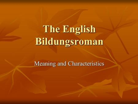 The English Bildungsroman Meaning <strong>and</strong> Characteristics.