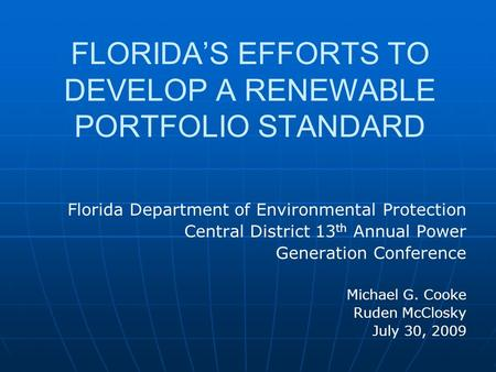 FLORIDA'S EFFORTS TO DEVELOP A RENEWABLE PORTFOLIO STANDARD Florida Department of Environmental Protection Central District 13 th Annual Power Generation.