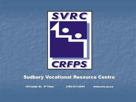 Sudbury Vocational Resource Centre 124 Cedar St. 3 rd Floor(705) 671-2544www.svrc.on.ca.