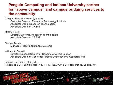 "1 Penguin Computing and Indiana University partner for ""above campus"" and campus bridging services to the community Craig A. Stewart Executive."