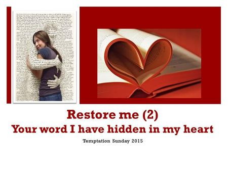 Restore me (2) Your word I have hidden in my heart Temptation Sunday 2015.