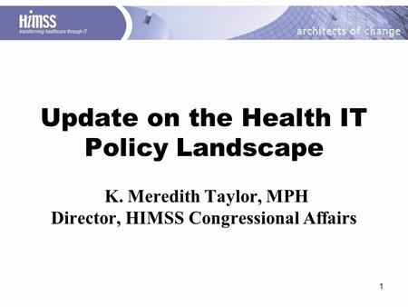1 Update on the Health IT Policy Landscape K. Meredith Taylor, MPH Director, HIMSS Congressional Affairs.