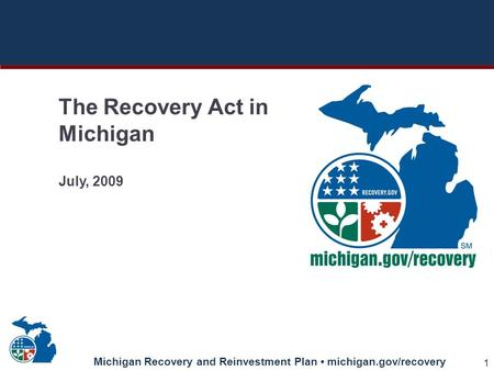 Michigan Recovery and Reinvestment Plan michigan.gov/recovery 1 The Recovery Act in Michigan July, 2009.