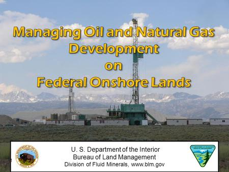 U. S. Department of the Interior Bureau of Land Management Division of Fluid Minerals, www.blm.gov 1.