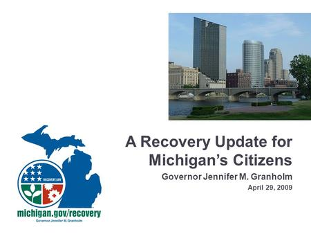 A Recovery Update for Michigan's Citizens Governor Jennifer M. Granholm April 29, 2009.