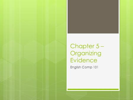 Chapter 5 – Organizing Evidence English Comp 101.