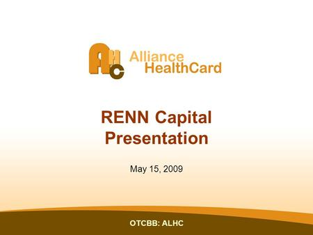 OTCBB: ALHC RENN Capital Presentation May 15, 2009.