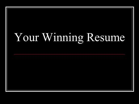 Your Winning Resume. Your Resume Your resume is YOU Purpose is to obtain an interview only Must stand out Template vs. your own format No Microsoft macros!