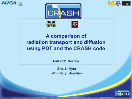 A comparison of radiation transport and diffusion using PDT and the CRASH code Fall 2011 Review Eric S. Myra Wm. Daryl Hawkins.