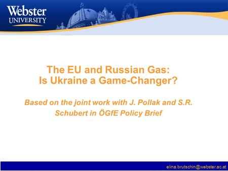 The EU and Russian Gas: Is Ukraine a Game-Changer? Based on the joint work with J. Pollak and S.R. Schubert in ÖGfE Policy.