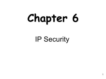 Chapter 6 IP Security 1.