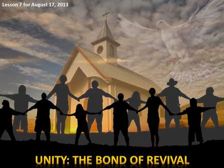 Lesson 7 for August 17, 2013. UNITYJESUS' PRAYER EXAMPLES OF UNITY THE BODYTHE BUILDING COMPONENTS OF UNITY THE MISSIONTHE MESSAGEORGANIZATION REACHING.