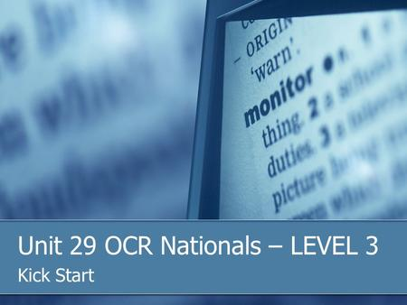 Unit 29 OCR Nationals – LEVEL 3 Kick Start. Well you asked... There are no Model Assignments for any of the Units beyond the compulsories, so this is.