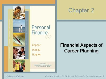 Chapter 2 Financial Aspects of Career Planning McGraw-Hill/Irwin Copyright © 2007 by The McGraw-Hill Companies, Inc. All rights reserved.