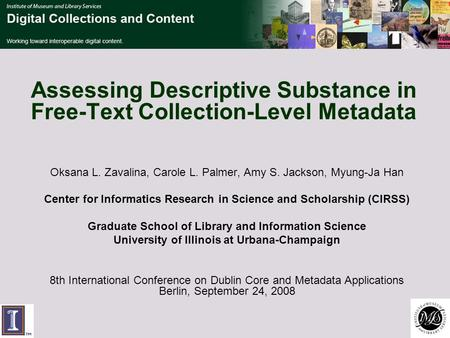 Assessing Descriptive Substance in Free-Text Collection-Level Metadata Oksana L. Zavalina, Carole L. Palmer, Amy S. Jackson, Myung-Ja Han Center for Informatics.